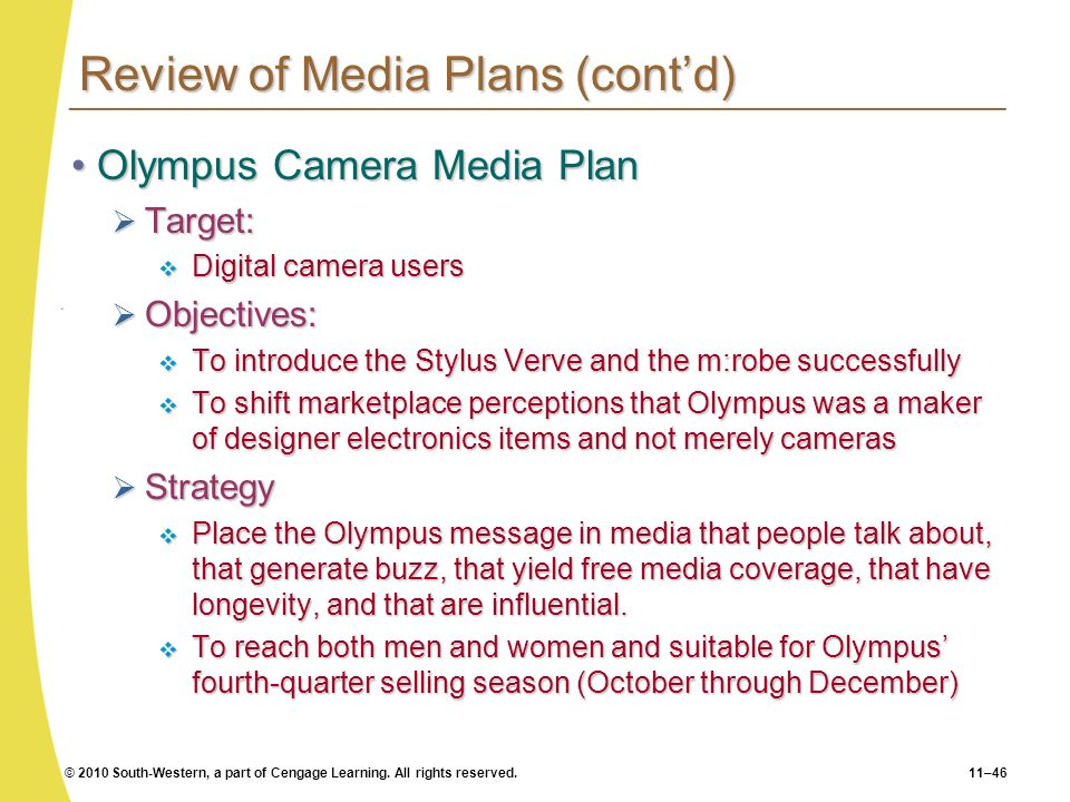 © 2010 South-Western, a part of Cengage Learning. All rights reserved.11–46 Review of Media Plans (contd) Olympus Camera Media PlanOlympus Camera Medi