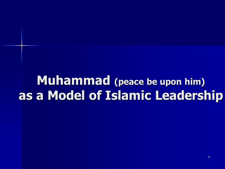 Muhammad (peace be upon him) as a Model of Islamic Leadership 1