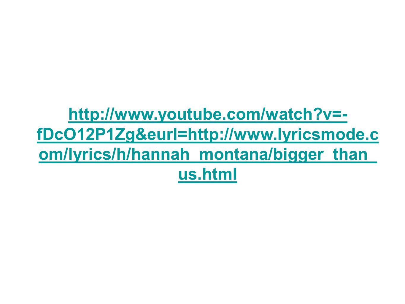 http://www.youtube.com/watch v=- fDcO12P1Zg&eurl=http://www.lyricsmode.c om/lyrics/h/hannah_montana/bigger_than_ us.html