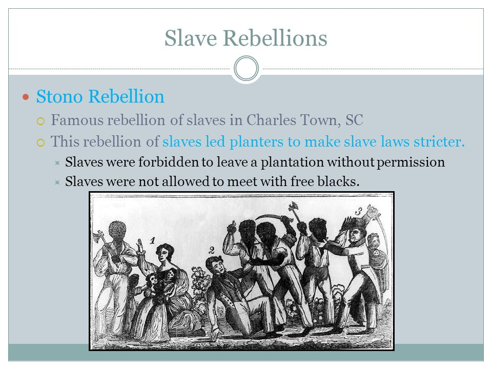 Slave Rebellions Stono Rebellion Famous rebellion of slaves in Charles Town, SC This rebellion of slaves led planters to make slave laws stricter. Sla