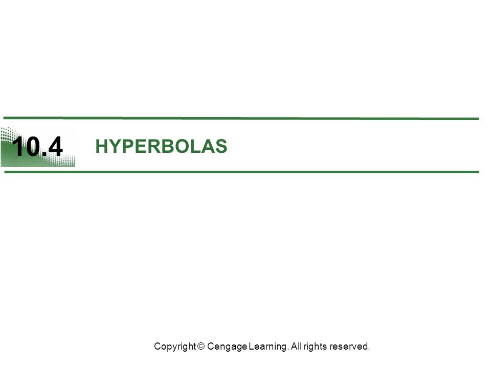 10.4 Copyright © Cengage Learning. All rights reserved. HYPERBOLAS