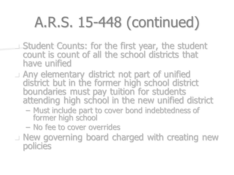 A.R.S. 15-448 (continued) Student Counts: for the first year, the student count is count of all the school districts that have unified Student Counts: