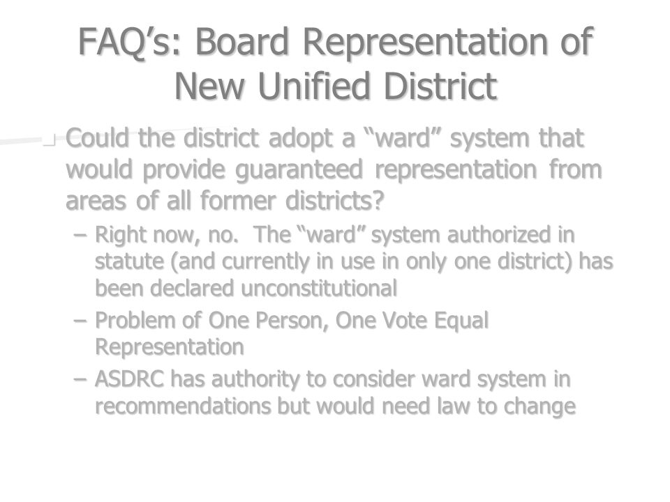 FAQs: Board Representation of New Unified District Could the district adopt a ward system that would provide guaranteed representation from areas of a