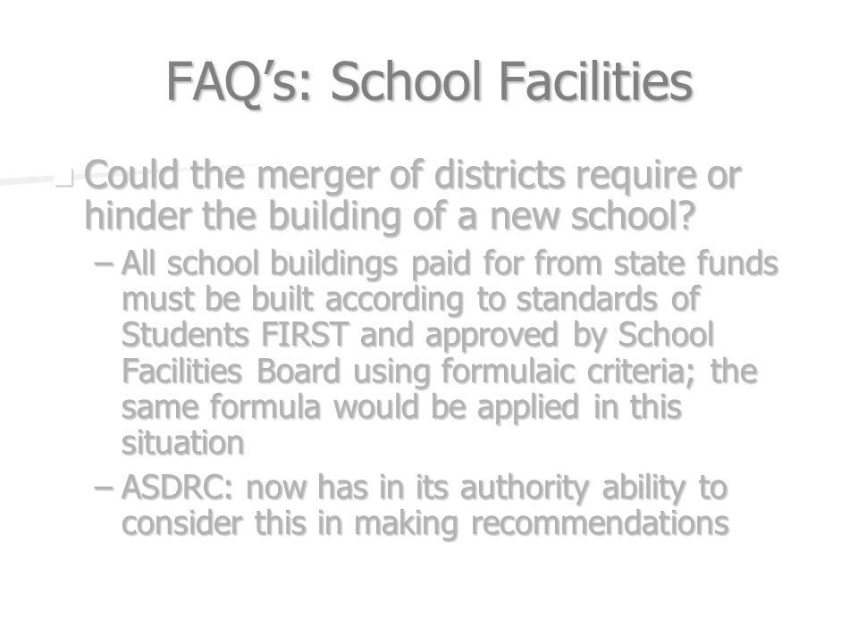 FAQs: School Facilities Could the merger of districts require or hinder the building of a new school? Could the merger of districts require or hinder