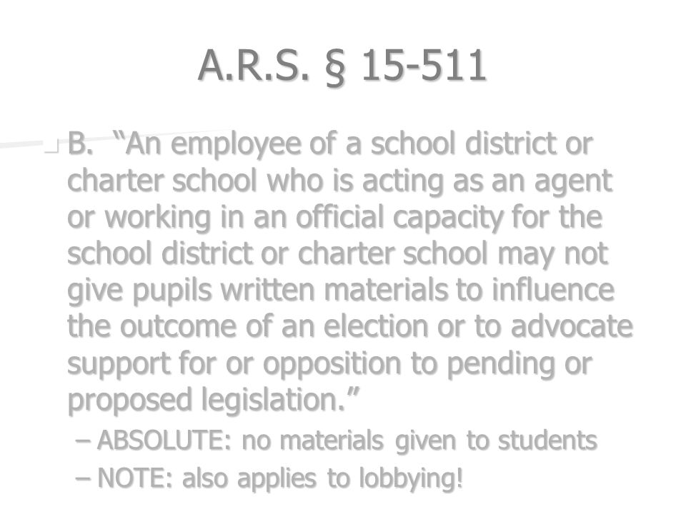 A.R.S. § 15-511 B. An employee of a school district or charter school who is acting as an agent or working in an official capacity for the school dist