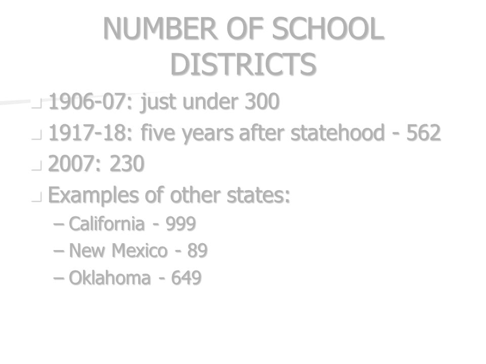 NUMBER OF SCHOOL DISTRICTS 1906-07: just under 300 1906-07: just under 300 1917-18: five years after statehood - 562 1917-18: five years after stateho