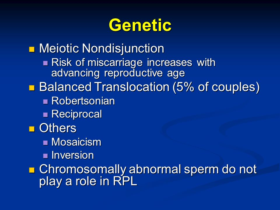 Genetic Meiotic Nondisjunction Meiotic Nondisjunction Risk of miscarriage increases with advancing reproductive age Risk of miscarriage increases with