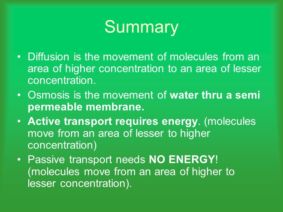 Summary Diffusion is the movement of molecules from an area of higher concentration to an area of lesser concentration. Osmosis is the movement of wat
