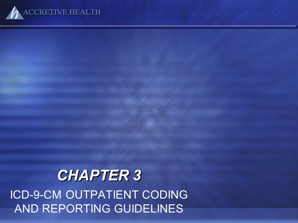CHAPTER 3 ICD-9-CM OUTPATIENT CODING AND REPORTING GUIDELINES