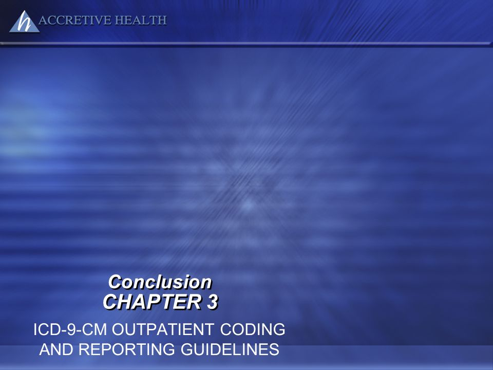 Conclusion CHAPTER 3 ICD-9-CM OUTPATIENT CODING AND REPORTING GUIDELINES