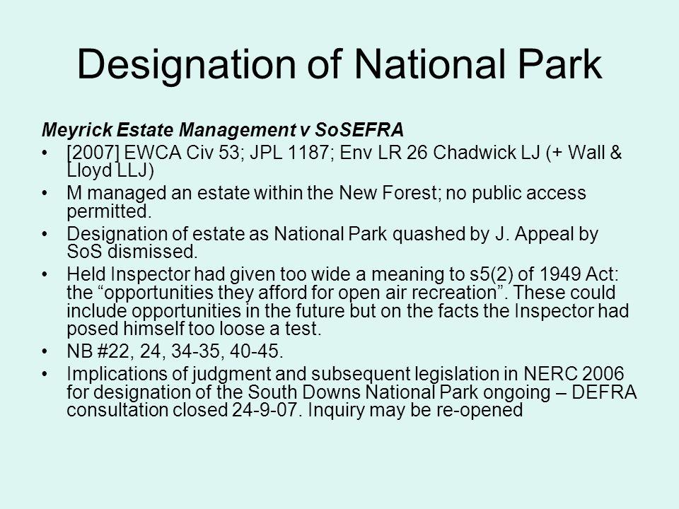 Designation of National Park Meyrick Estate Management v SoSEFRA [2007] EWCA Civ 53; JPL 1187; Env LR 26 Chadwick LJ (+ Wall & Lloyd LLJ) M managed an