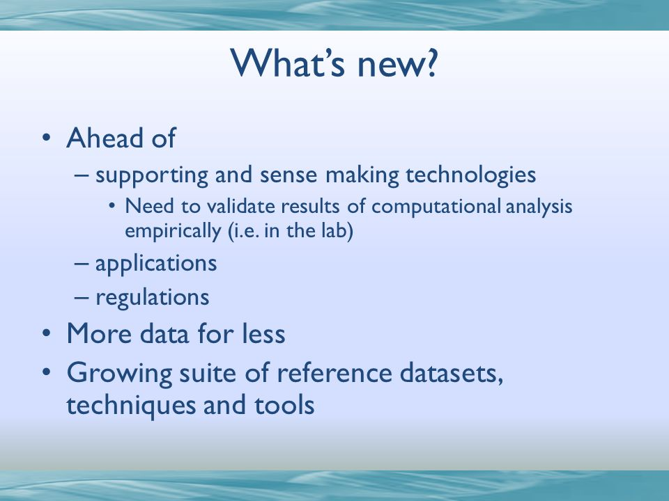 Whats new? Ahead of – supporting and sense making technologies Need to validate results of computational analysis empirically (i.e. in the lab) – appl