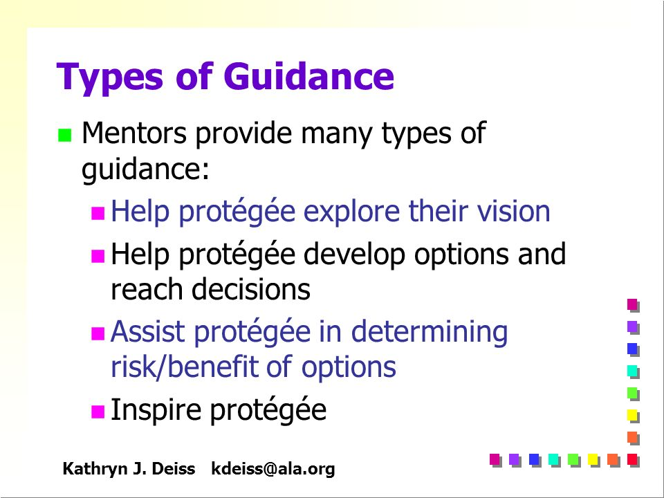 Kathryn J. Deiss kdeiss@ala.org Types of Guidance n Mentors provide many types of guidance: n Help protégée explore their vision n Help protégée devel