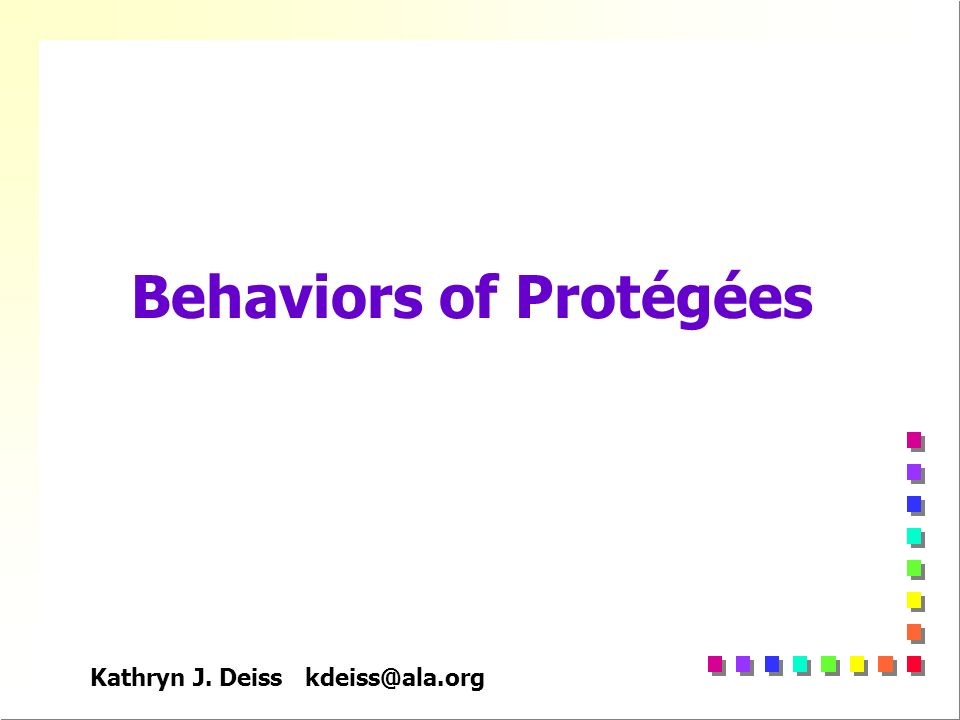 Kathryn J. Deiss kdeiss@ala.org Behaviors of Protégées