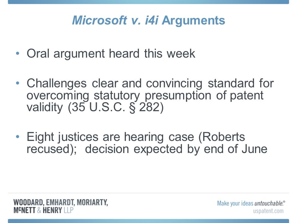 Microsoft v. i4i Arguments Oral argument heard this week Challenges clear and convincing standard for overcoming statutory presumption of patent valid
