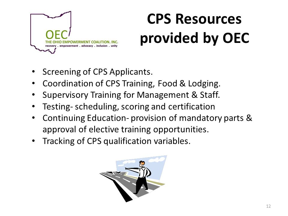 CPS Resources provided by OEC Screening of CPS Applicants. Coordination of CPS Training, Food & Lodging. Supervisory Training for Management & Staff.