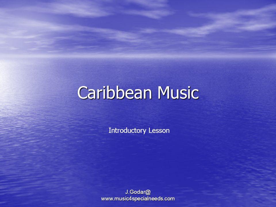 Caribbean Music J.Godar@ www.music4specialneeds.com Introductory Lesson