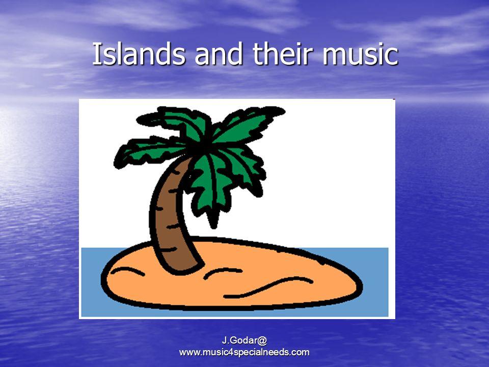 Islands and their music J.Godar@ www.music4specialneeds.com