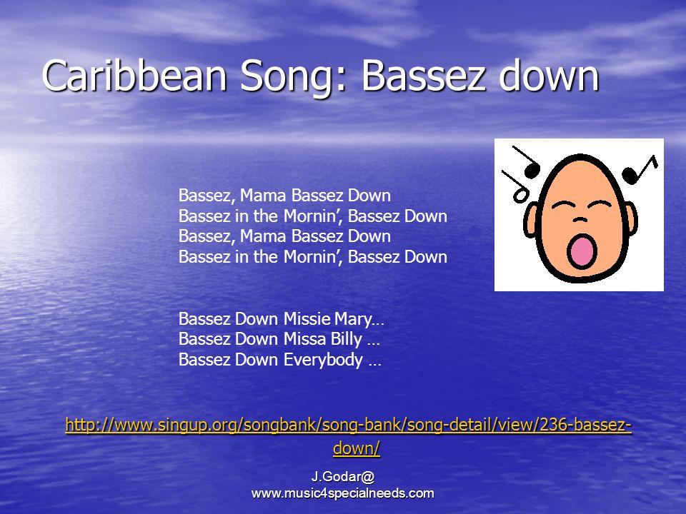Caribbean Song: Bassez down http://www.singup.org/songbank/song-bank/song-detail/view/236-bassez- down/ http://www.singup.org/songbank/song-bank/song-