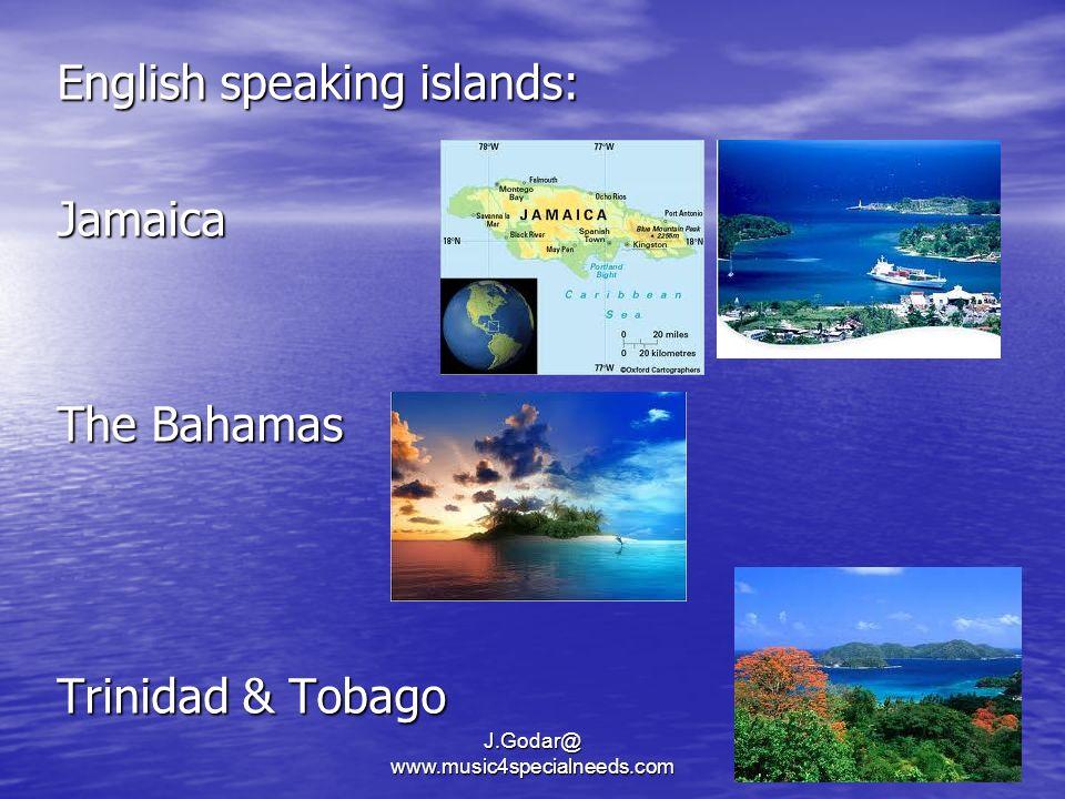 English speaking islands: Jamaica The Bahamas Trinidad & Tobago J.Godar@ www.music4specialneeds.com