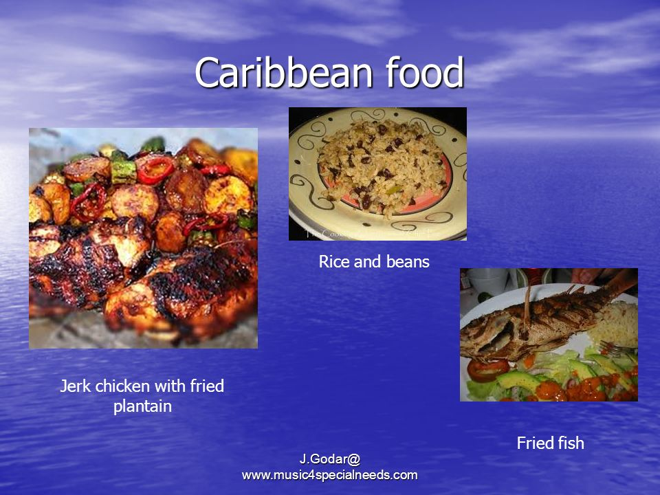 Caribbean food Jerk chicken with fried plantain Rice and beans Fried fish J.Godar@ www.music4specialneeds.com