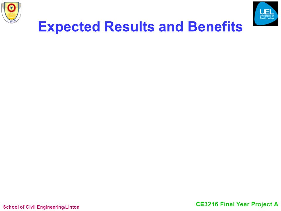 School of Civil Engineering/Linton CE3216 Final Year Project A Expected Results and Benefits