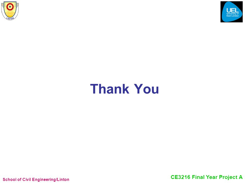 School of Civil Engineering/Linton CE3216 Final Year Project A Thank You