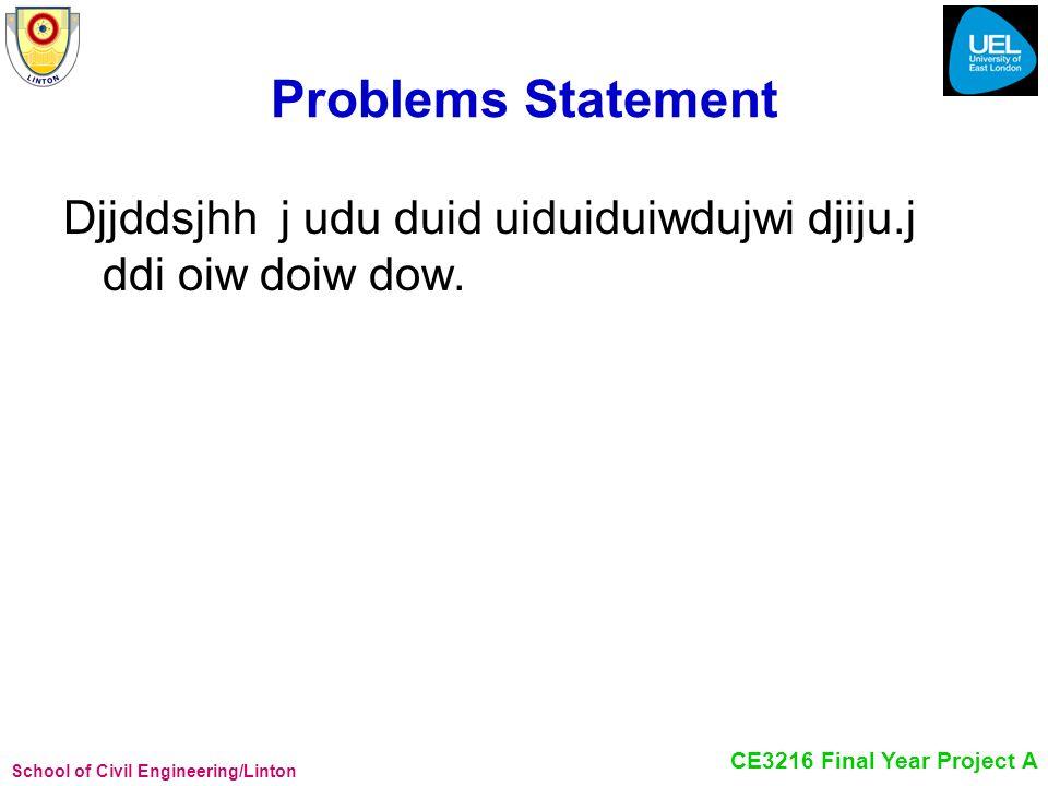 School of Civil Engineering/Linton CE3216 Final Year Project A Problems Statement Djjddsjhh j udu duid uiduiduiwdujwi djiju.j ddi oiw doiw dow.