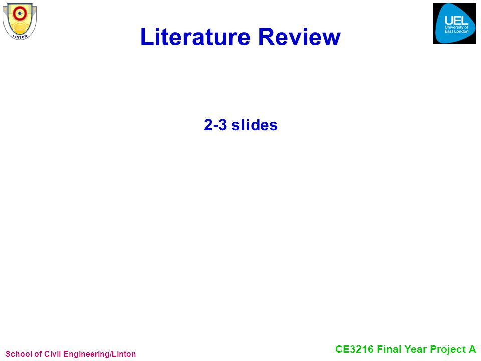 School of Civil Engineering/Linton CE3216 Final Year Project A Literature Review 2-3 slides