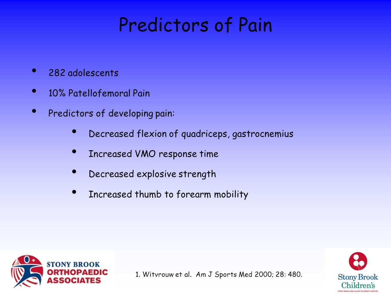 Predictors of Pain 282 adolescents 10% Patellofemoral Pain Predictors of developing pain: Decreased flexion of quadriceps, gastrocnemius Increased VMO
