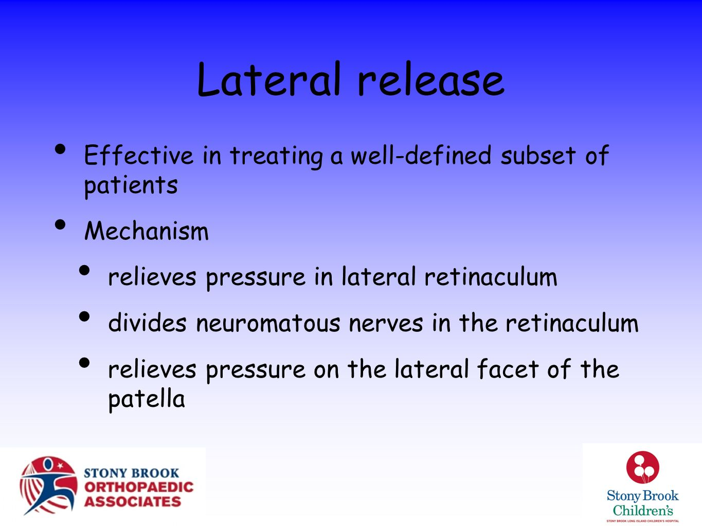 Lateral release Effective in treating a well-defined subset of patients Mechanism relieves pressure in lateral retinaculum divides neuromatous nerves