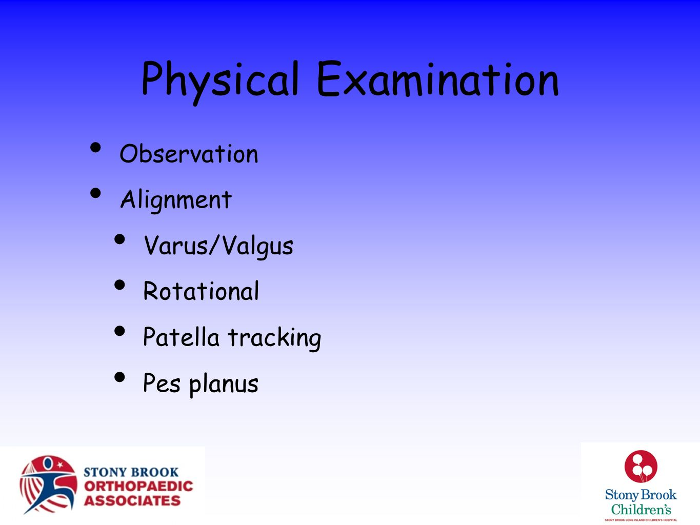 Physical Examination Observation Alignment Varus/Valgus Rotational Patella tracking Pes planus