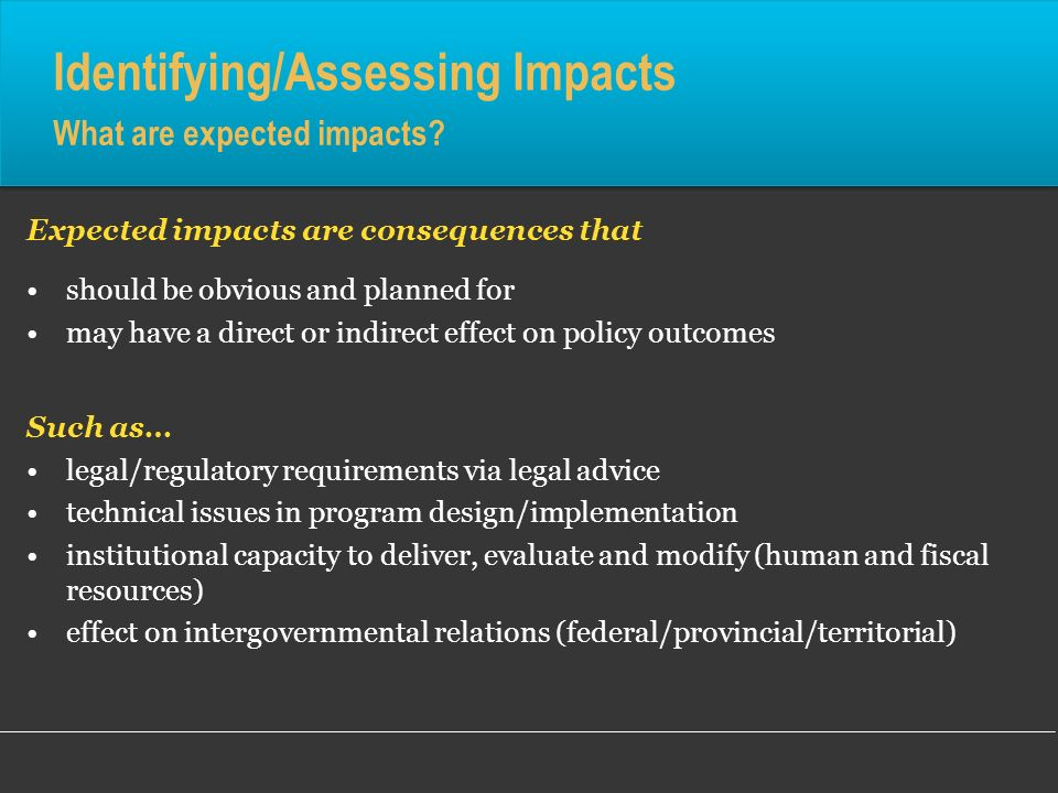 Identifying/Assessing Impacts What are expected impacts? Expected impacts are consequences that should be obvious and planned for may have a direct or