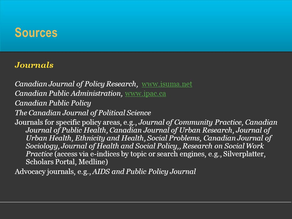 Sources Journals Canadian Journal of Policy Research, www.isuma.netwww.isuma.net Canadian Public Administration, www.ipac.cawww.ipac.ca Canadian Publi
