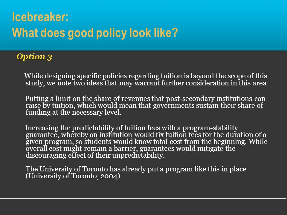 Icebreaker: What does good policy look like? Option 3 While designing specific policies regarding tuition is beyond the scope of this study, we note t