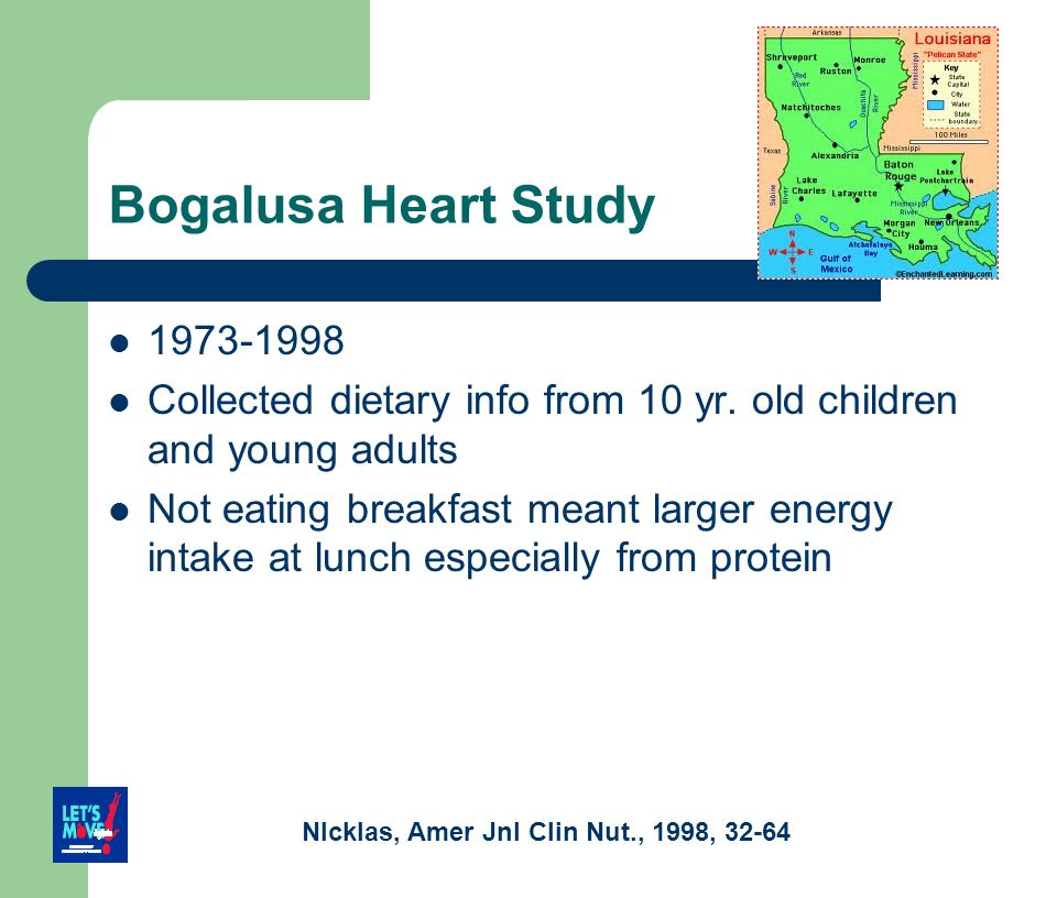 Bogalusa Heart Study 1973-1998 Collected dietary info from 10 yr. old children and young adults Not eating breakfast meant larger energy intake at lun
