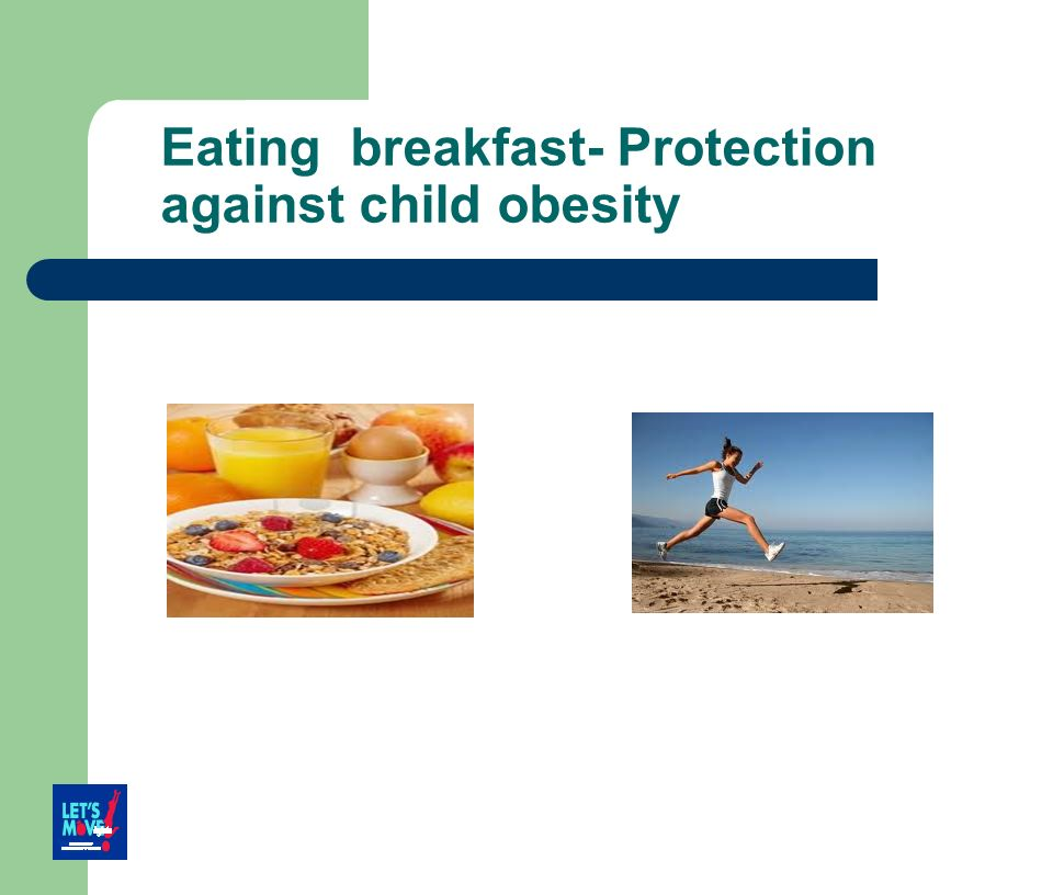 Eating breakfast- Protection against child obesity