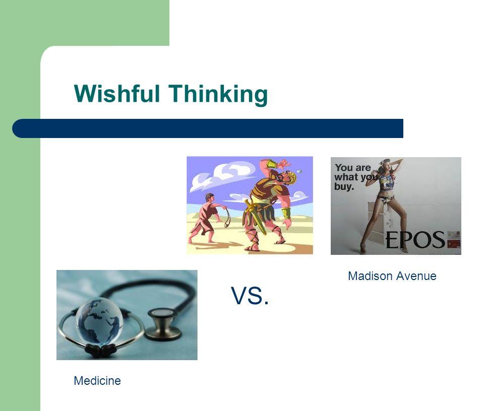 Wishful Thinking Medicine Madison Avenue VS.