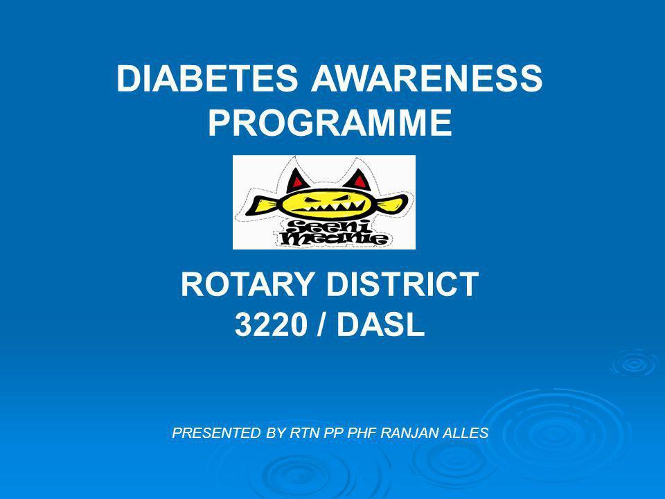 DIABETES AWARENESS PROGRAMME ROTARY DISTRICT 3220 / DASL PRESENTED BY RTN PP PHF RANJAN ALLES