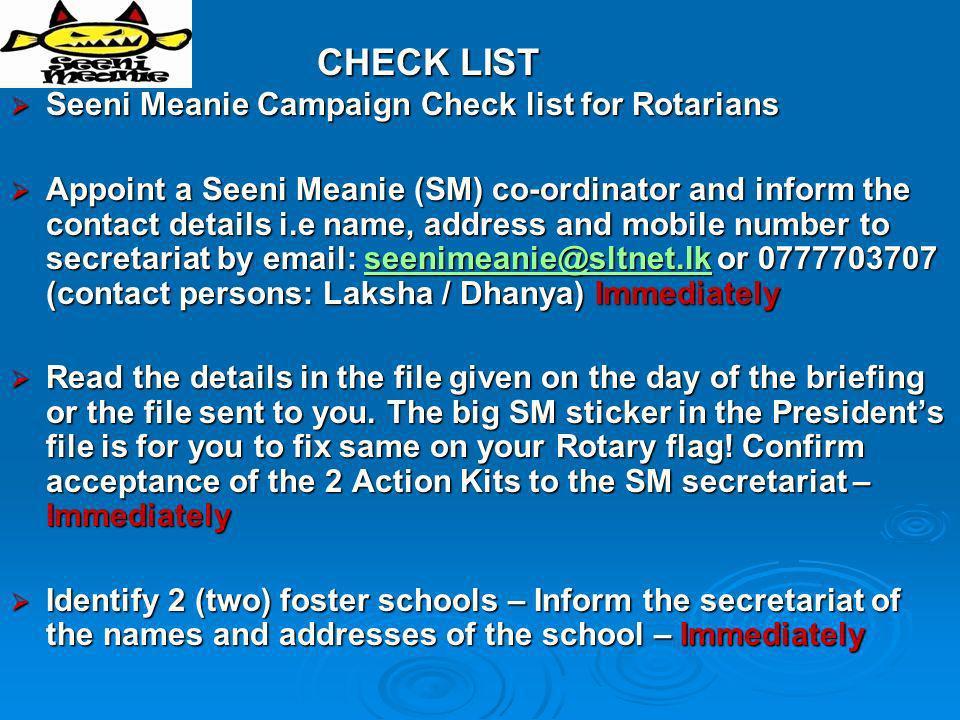 CHECK LIST CHECK LIST Seeni Meanie Campaign Check list for Rotarians Seeni Meanie Campaign Check list for Rotarians Appoint a Seeni Meanie (SM) co-ord