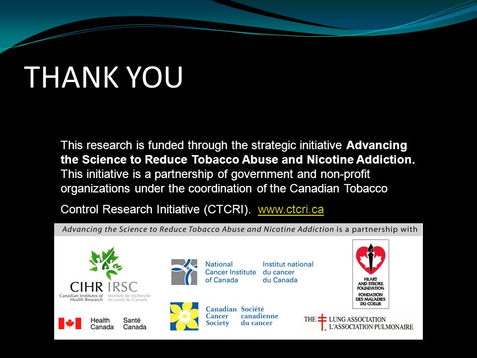 THANK YOU This research is funded through the strategic initiative Advancing the Science to Reduce Tobacco Abuse and Nicotine Addiction.