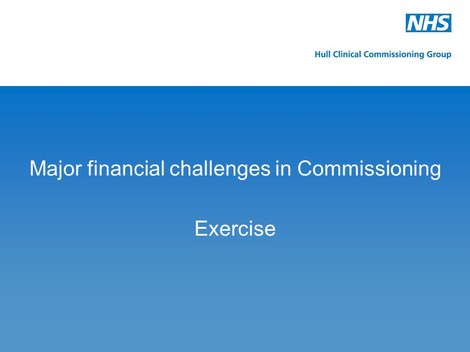 Major financial challenges in Commissioning Exercise j