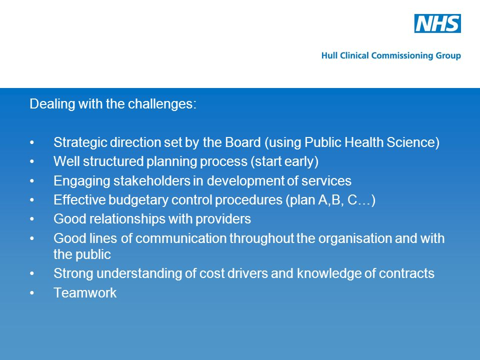 Dealing with the challenges: Strategic direction set by the Board (using Public Health Science) Well structured planning process (start early) Engagin