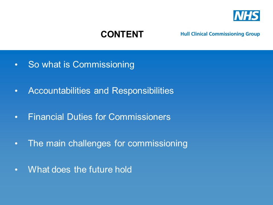 PCTs and SHAs will be abolished NHS Commissioning Board created Clinical Commissioning Groups created Commissioning Support Services created Local Authorities / Public Health England altered / created Property Services Ltd created j What does the future hold?