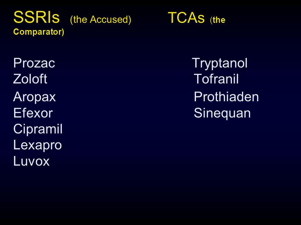 SSRIs (the Accused) TCAs (the Comparator) Prozac Tryptanol Zoloft Tofranil AropaxProthiaden EfexorSinequan Cipramil Lexapro Luvox
