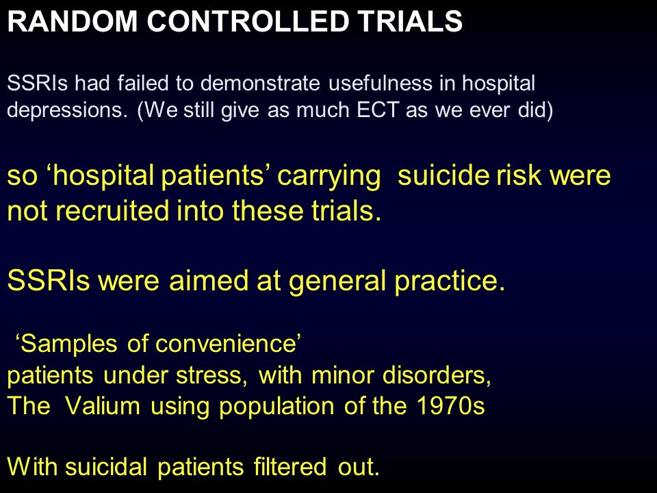 RANDOM CONTROLLED TRIALS SSRIs had failed to demonstrate usefulness in hospital depressions.