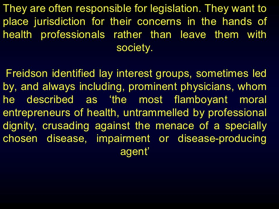 They are often responsible for legislation.