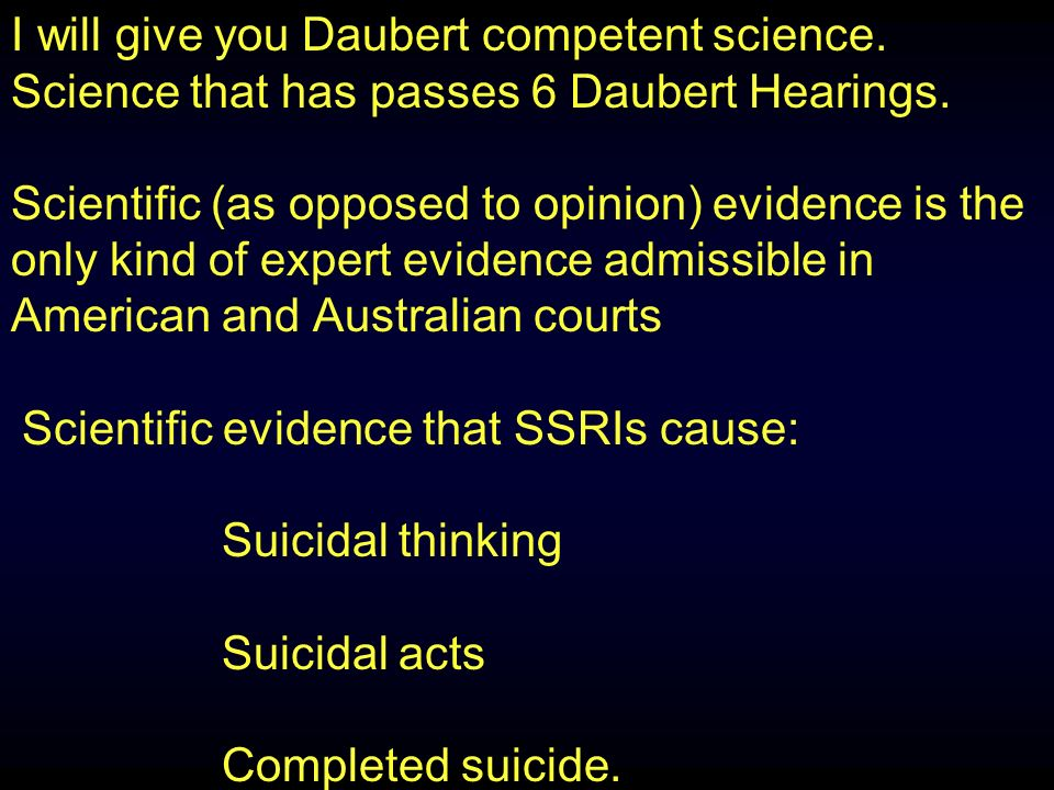 I will give you Daubert competent science.Science that has passes 6 Daubert Hearings.