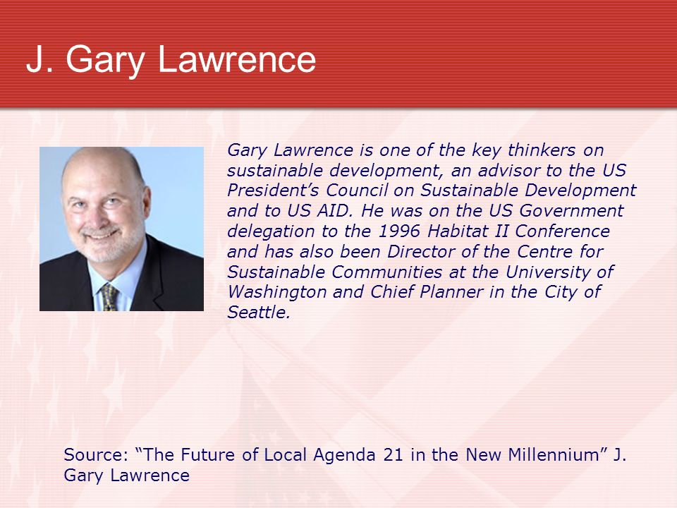 J. Gary Lawrence Gary Lawrence is one of the key thinkers on sustainable development, an advisor to the US Presidents Council on Sustainable Developme