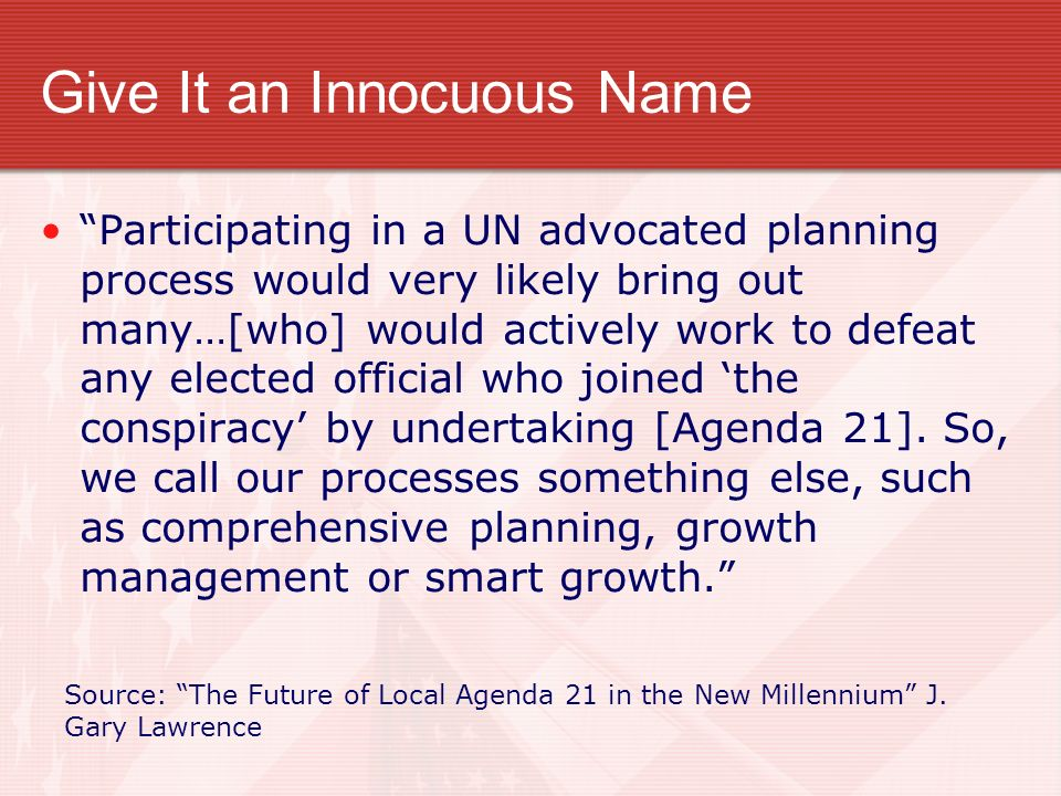 Give It an Innocuous Name Participating in a UN advocated planning process would very likely bring out many…[who] would actively work to defeat any el